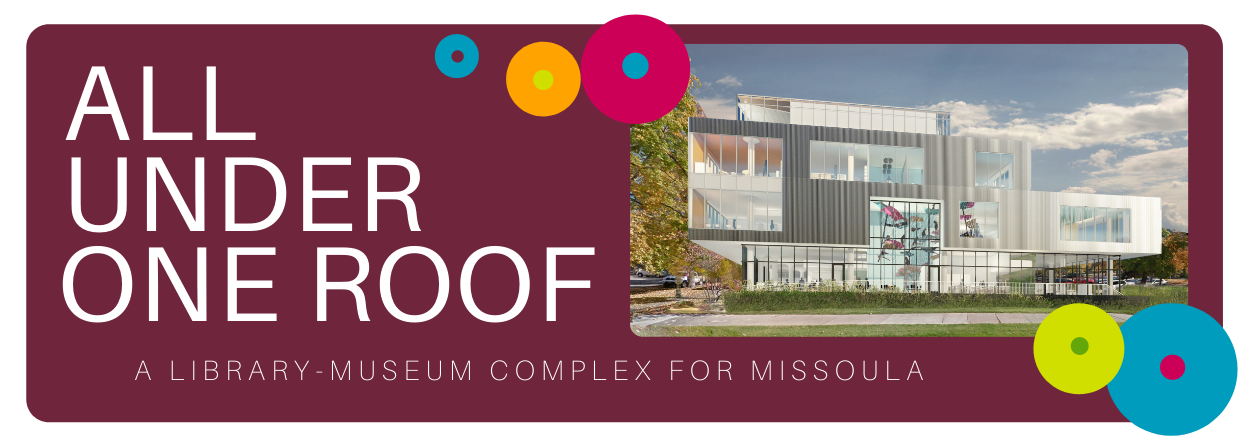 All Under One Roof: A library-museum complex for Missoula.