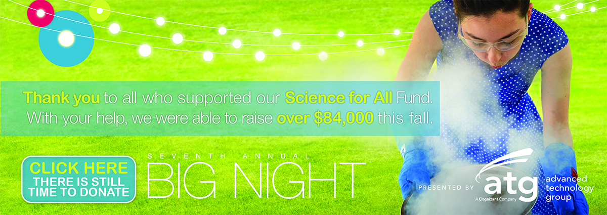 Thank you to all who supported our Science for All Fund. With your help, we were able to raise over $84,000 this fall.